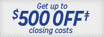 Get up to $500 OFF* closing costs